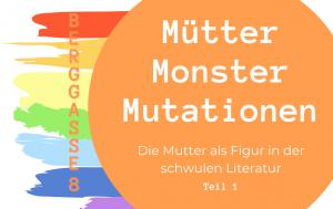 Mütter, Monster, Mutationen